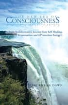 The New Era of Consciousness - A Truly Transformative Journey into Self-Healing, Rejuvenation and ((Protection Energy)) ebook by