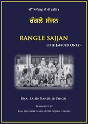 Rangle Sajjan - The Imbued Ones ebook by Bhai Sahib Randhir Singh