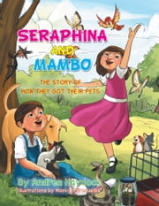 SERAPHINA AND MAMBO - THE STORY OF HOW THEY GOT THEIR PETS ebook by Andrea Haydock