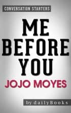 Me Before You: A Novel by Jojo Moyes | Conversation Starters ebook by dailyBooks