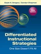 Differentiated Instructional Strategies - One Size Doesn't Fit All ebook by Gayle H. Gregory, Carolyn M. Chapman