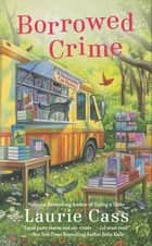 Borrowed Crime - A Bookmobile Cat Mystery ebook by Laurie Cass