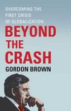 Beyond the Crash ebook by Gordon Brown