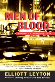 Men of Blood - Murder in Everyday Life ebook by Elliott Leyton