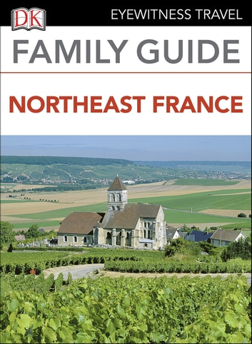 Eyewitness Travel Family Guide Northeast France ebook by DK