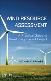 Wind Resource Assessment - A Practical Guide to Developing a Wind Project ebook by Michael Brower