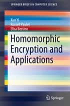Homomorphic Encryption and Applications ebook by Xun Yi, Russell Paulet, Elisa Bertino