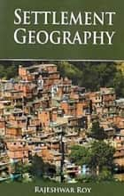 Settlement Geography ebook by Rajeshwar Roy