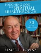 Touching God for Spiritual Breakthrough ebook by