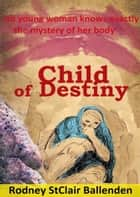 Child of Destiny ebook by Rodney St Clair Ballenden