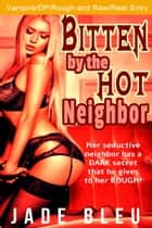 Bitten by the Hot Neighbor ebook by Jade Bleu