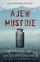 A Jew Must Die ebook by Donald Wilson,Jacques Chessex
