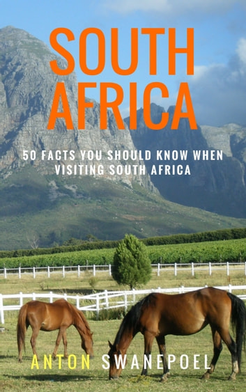 South Africa: 50 Facts You Should Know When Visiting South Africa ebook by Anton Swanepoel