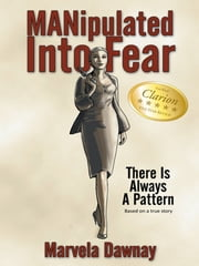 Manipulated into Fear - There Is Always a Pattern ebook by Marvela Dawnay