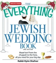 The Everything Jewish Wedding Book: Mazel Tov! from the Chuppah to the Hora, All You Need for Your Big Day ebook by Shafner, Rabbi Hyim