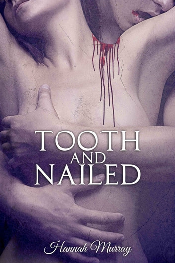 Tooth and Nailed ebook by Hannah Murray