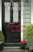 Finding Spring ebook by Bridget E. Baker