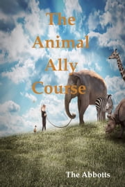 The Animal Ally Course ebook by The Abbotts
