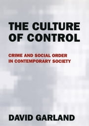 The Culture of Control - Crime and Social Order in Contemporary Society ebook by David Garland