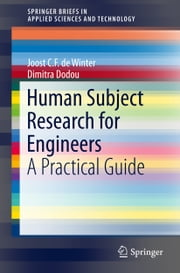 Human Subject Research for Engineers - A Practical Guide ebook by Joost C.F. de Winter,Dimitra Dodou