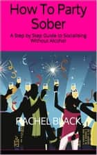 How to Party Sober ebook by Rachel Black