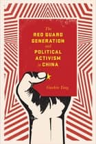 The Red Guard Generation and Political Activism in China ebook by Guobin Yang