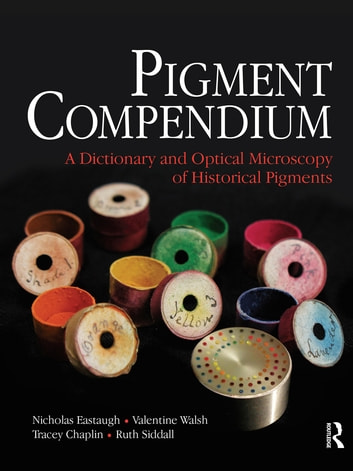 Pigment Compendium ebook by Nicholas Eastaugh,Valentine Walsh,Tracey Chaplin,Ruth Siddall