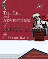 The Life and Adventures of Santa Claus (Illustrated) ebook by L. Frank Baum