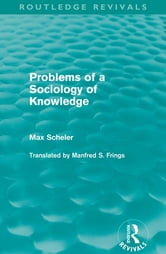 Problems of a Sociology of Knowledge (Routledge Revivals) ebook by Max Scheler