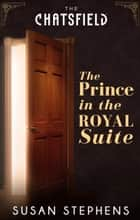 The Prince in the Royal Suite (A Chatsfield Short Story, Book 5) ebook by Susan Stephens