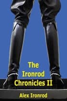Ironrod Chronicles II ebook by Alex Ironrod