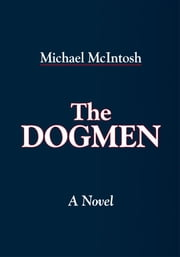 The Dogmen ebook by Michael McIntosh