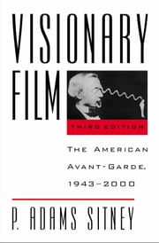 Visionary Film - The American Avant-Garde, 1943-2000 ebook by P. Adams Sitney