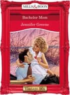 Bachelor Mom (Mills & Boon Vintage Desire) ebook by Jennifer Greene
