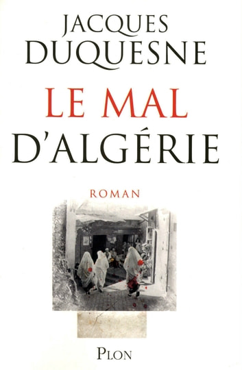 Le mal d'Algérie eBook by Jacques DUQUESNE