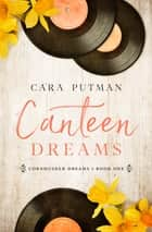 Canteen Dreams ebook by Cara Putman