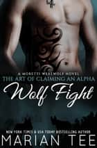 Wolf Fight: My Werewolf Bodyguard (Book 1) - A Moretti Werewolf Novel ebook by Marian Tee