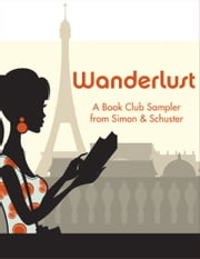 Wanderlust - A Book Club Sampler from Simon & Schuster ebook by Alice Hoffman,Kate Morton,Anuradha Roy,Annia Ciezadlo,Christina Meldrum,Samuel Park,Kimberley Freeman,Richard C. Morais