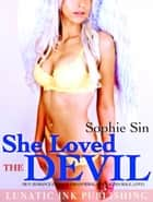 She Loved The Devil (M/F: Romance Erotica, Paranormal, Dark Alpha Male, Love) ebook by Sophie Sin