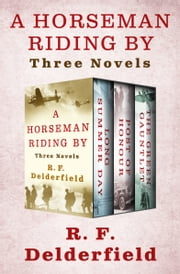 A Horseman Riding By - Three Novels ebook by R. F Delderfield