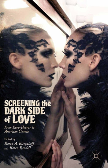 Screening the Dark Side of Love - From Euro-Horror to American Cinema ebook by Karen A. Ritzenhoff,Karen Randell