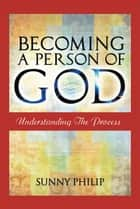 Becoming a Person of God ebook by Sunny Philip
