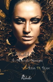 Angela - 4 - Mortelle mémoire ebook by Julia M. Tean