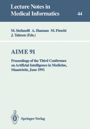 AIME 91 - Proceedings of the Third Conference on Artificial Intelligence in Medicine, Maastricht, June 24–27, 1991 ebook by Mario Stefanelli,Arie Hasman,Marius Fieschi,Jan Talmon