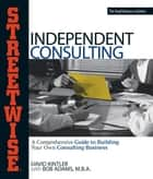 Streetwise Independent Consulting ebook by David Kintler,Bob Adams