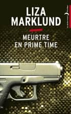 Meurtre en prime time ebook by Liza Marklund