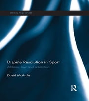 Dispute Resolution in Sport - Athletes, Law and Arbitration ebook by David McArdle