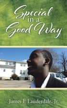 Special in a Good Way ebook by James E Lauderdale, Jr.