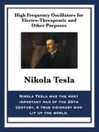 High Frequency Oscillators for Electro-Therapeutic and Other Purposes ebook by Nikola Tesla