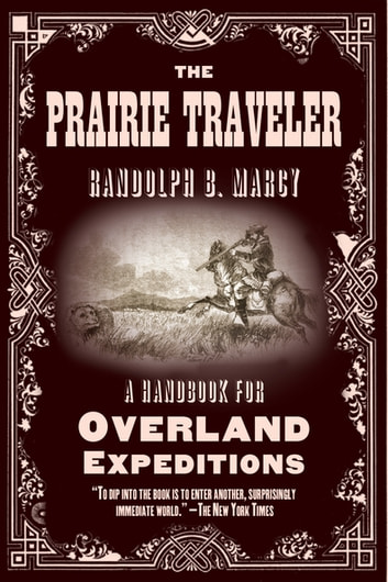 The Prairie Traveler - A Handbook for Overland Expeditions ebook by Randolph B. Marcy